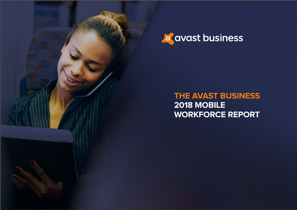 The Avast Business 2018 Mobile Workforce Report